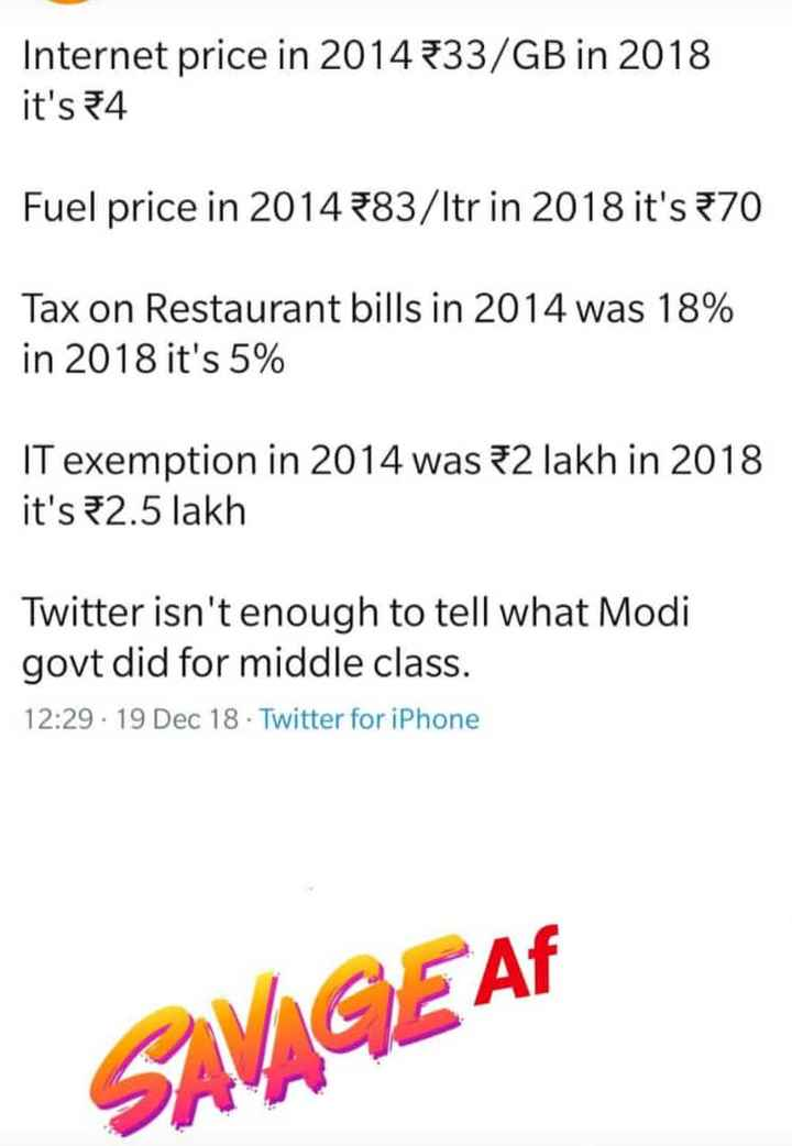 🏛️ರಾಜಕೀಯ - Internet price in 2014 F33 / GB in 2018 it ' s 4 Fuel price in 2014 383 / Itr in 2018 it ' s 70 Tax on Restaurant bills in 2014 was 18 % in 2018 it ' s 5 % IT exemption in 2014 was 32 lakh in 2018 it ' s 2 . 5 lakh Twitter isn ' t enough to tell what Modi govt did for middle class . 12 : 29 19 Dec 18 . Twitter for iPhone SAVAGE AF - ShareChat