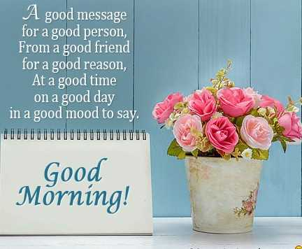 good morning - A good message for a good person , From a good friend for a good reason , At a good time on a good day in a good mood to say . Autouuuul 001111111111 Good Morning ! - ShareChat