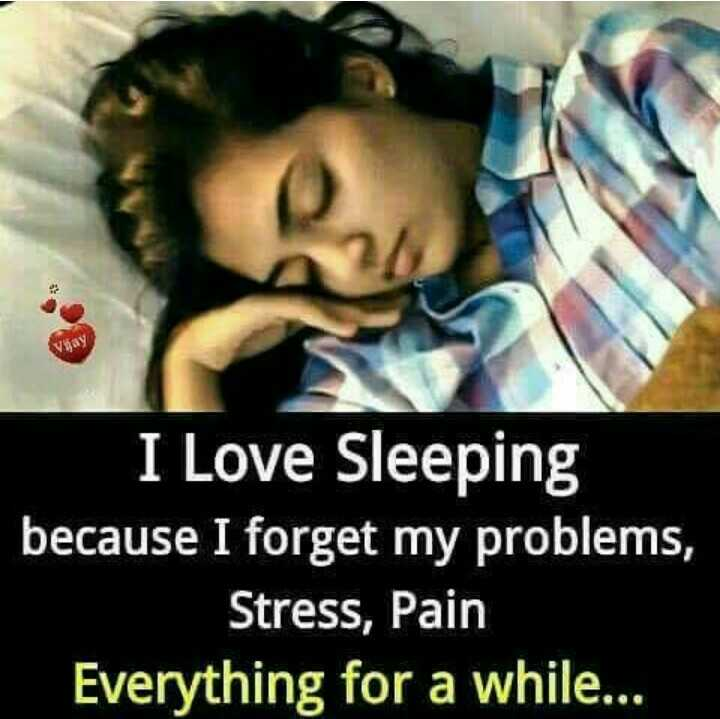 sad quotes - ytas I Love Sleeping because forget my problems, Stress, Pain Everything for a while. .. - ShareChat