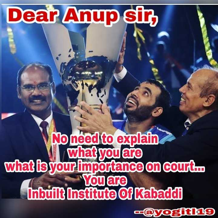 Pro Kabaddi League 2018 - Dear Anup sir , No need to explain what you are what is your importance on court . . . You are Inbuilt Institute of Kabaddi @ yogiti 19 - ShareChat