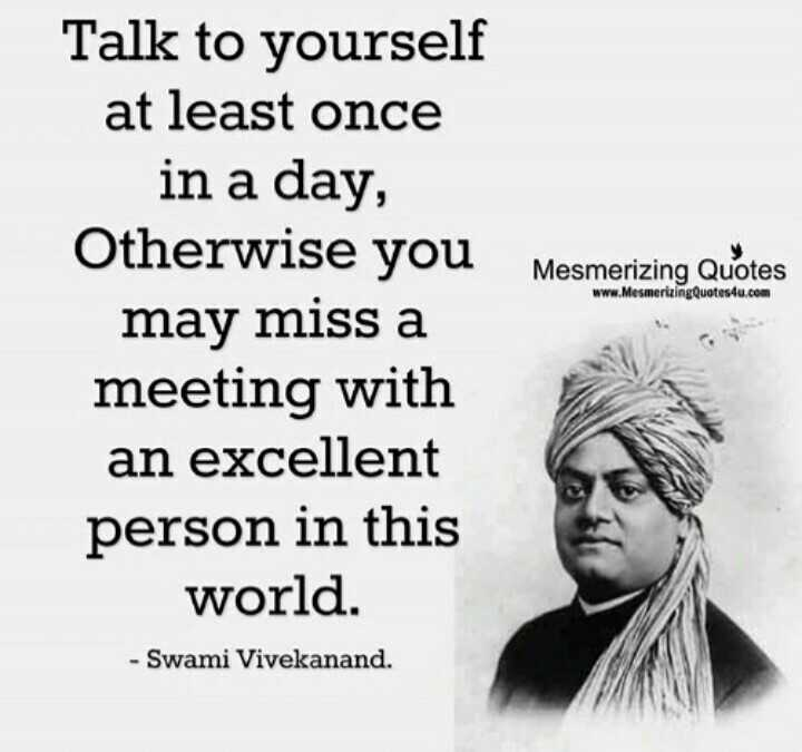 inspirational qutoes - Mesmerizing Quotes www . MesmerizingQuotes4u . com Talk to yourself at least once in a day , Otherwise you may miss a meeting with an excellent person in this world . - Swami Vivekanand . - ShareChat