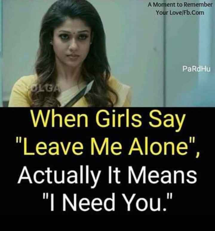 be single - A Moment to Remember Your Love / Fb . Com PardHu OLGA When Girls Say Leave Me Alone , Actually It Means I Need You . - ShareChat