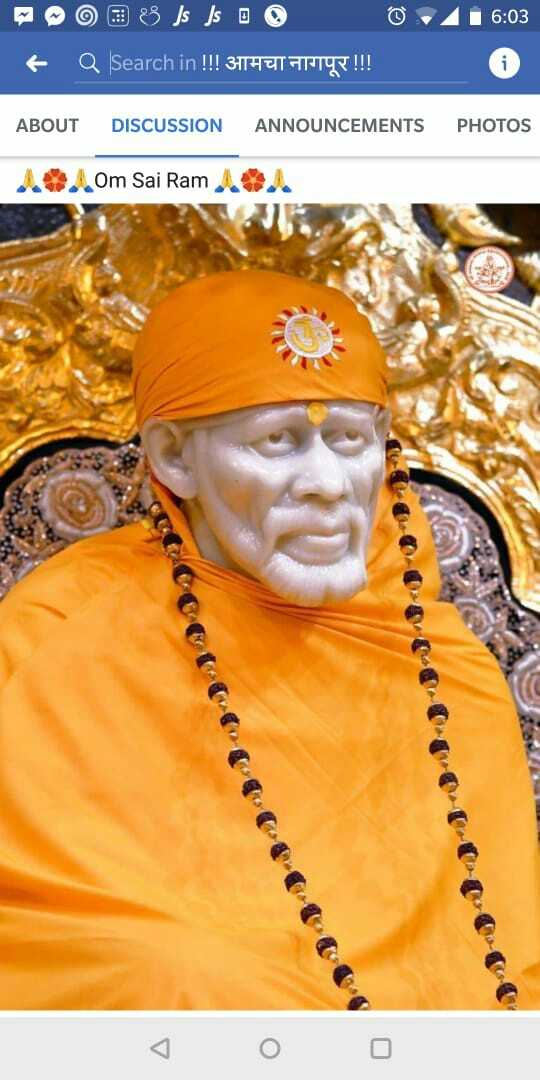 ॐ साई नाथं बाबा - 16 : 03 OOO8 Js Js @ @ @ + Q Search in ! ! ! 3THET ATTŲ ! ! ! ABOUT DISCUSSION ANNOUNCEMENTS PHOTOS . Om Sai Ram . . . - ShareChat