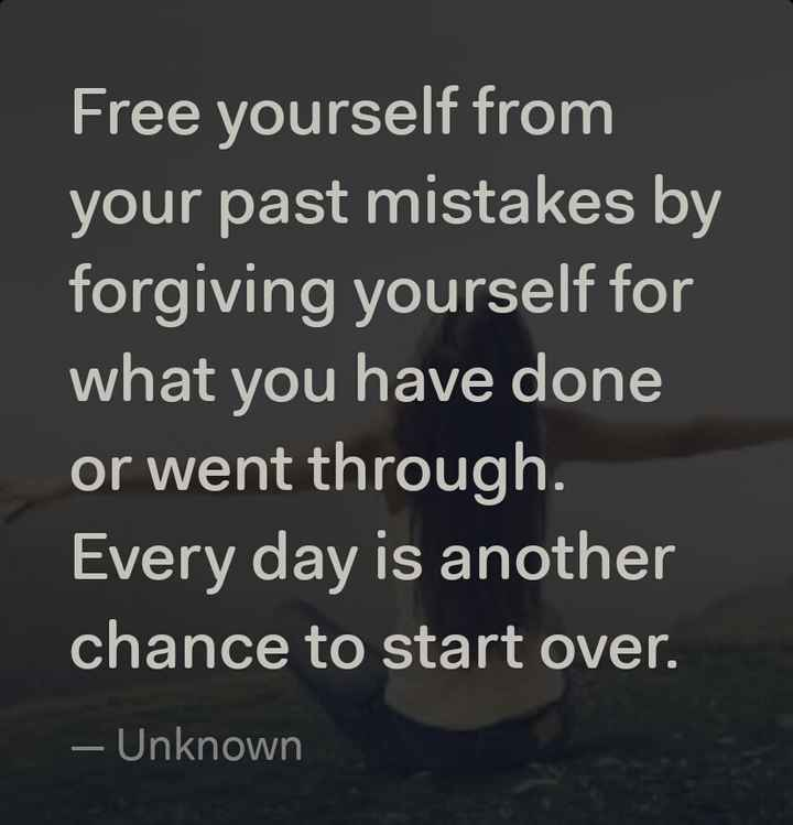 प्रेरणा - Free yourself from your past mistakes by forgiving yourself for what you have done or went through . Every day is another chance to start over . - Unknown - ShareChat