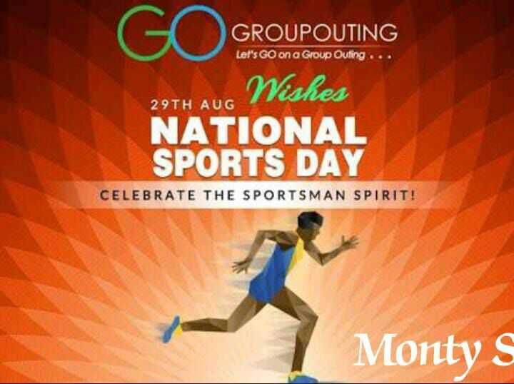 জাতীয় ক্রীড়া দিবস - GROUPOUTING Let ' s Go on a Group Outing Wishes 29TH AUG NATIONAL SPORTS DAY . CELEBRATE THE SPORTSMAN SPIRIT ! Monty S - ShareChat