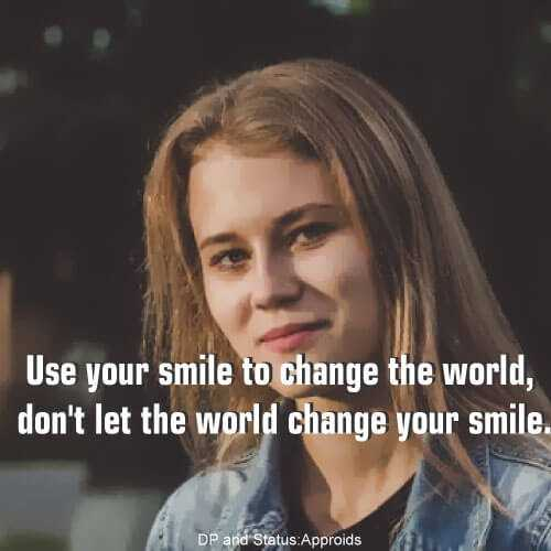 Smile World - Use your smile to change the world , don ' t let the world change your smile . DP and Status : Approids - ShareChat