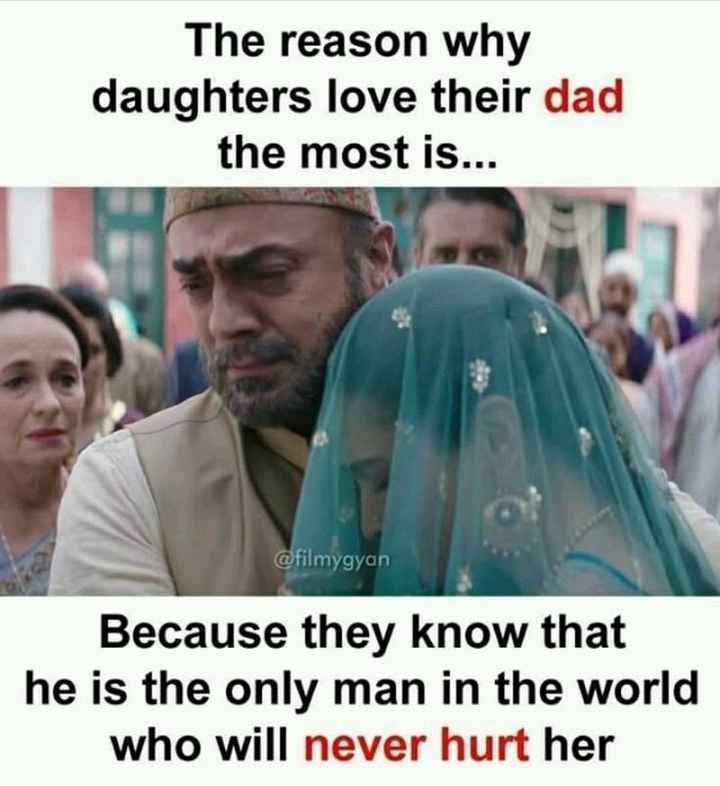 dad - The reason why daughters love their dad the most is . . . filmygyan Because they know that he is the only man in the world who will never hurt her - ShareChat