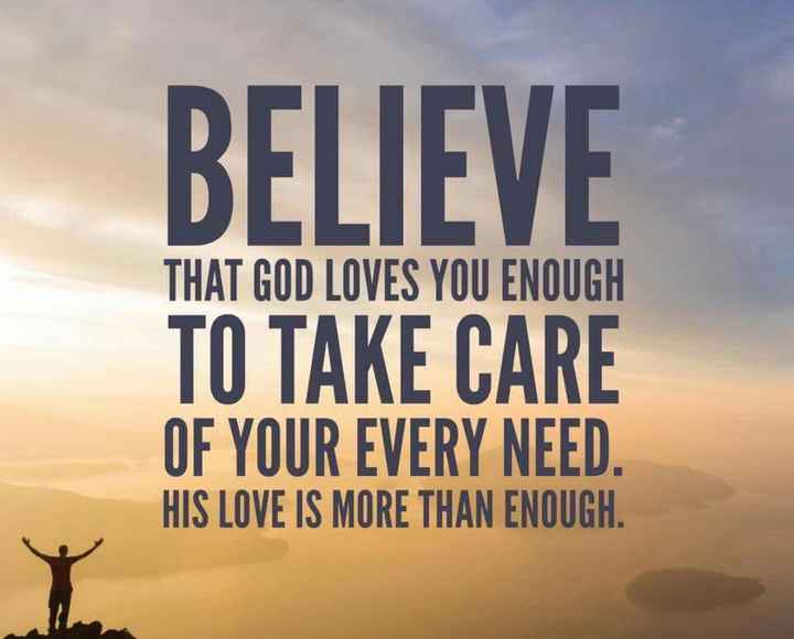 good thoughts - BELIEVE TO TAKE CARE THAT GOD LOVES YOU ENOUGH OF YOUR EVERY NEED HIS LOVE IS MORE THAN - ShareChat