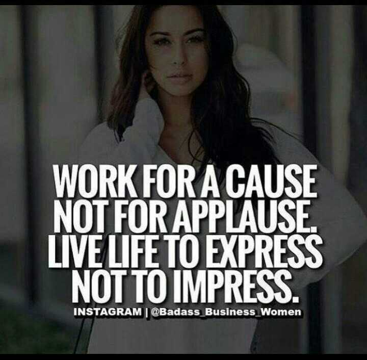 life quotes - WORK FOR A CAUSE NOT FOR APPLAUSE . LIVE LIFE TO EXPRESS NOT TO IMPRESS . INSTAGRAM @ Badass _ Business Women - ShareChat
