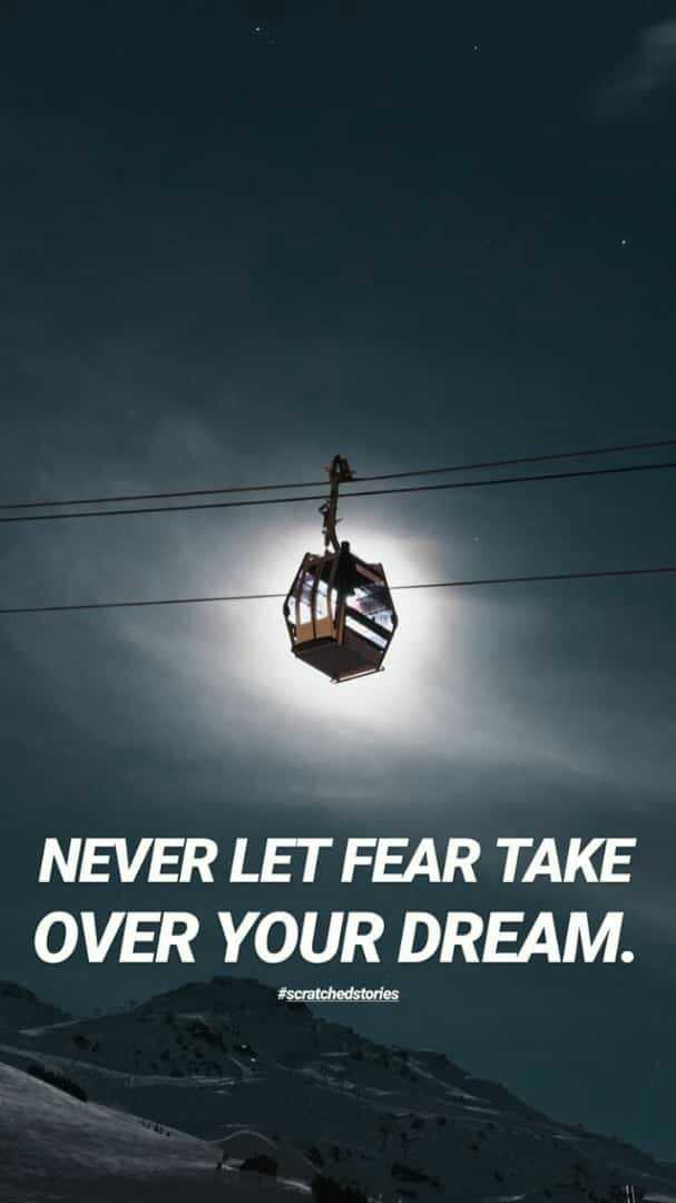 #be positive - NEVER LET FEAR TAKE OVER YOUR DREAM . # scratchedstories - ShareChat