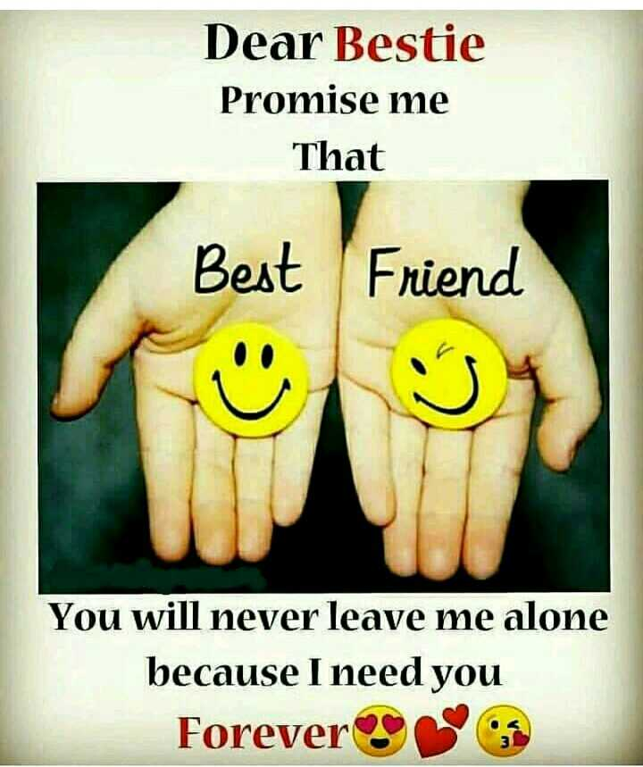 true friendship - Dear Bestie Promise me That Best Friend You will never leave me alone because I need you Forever - ShareChat