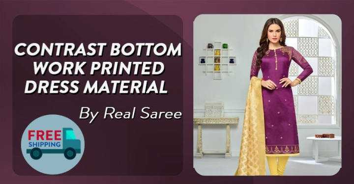 ड्रेस मटेरीयल - CONTRAST BOTTOM WORK PRINTED DRESS MATERIAL By Real Saree FREE SHIPPING - ShareChat