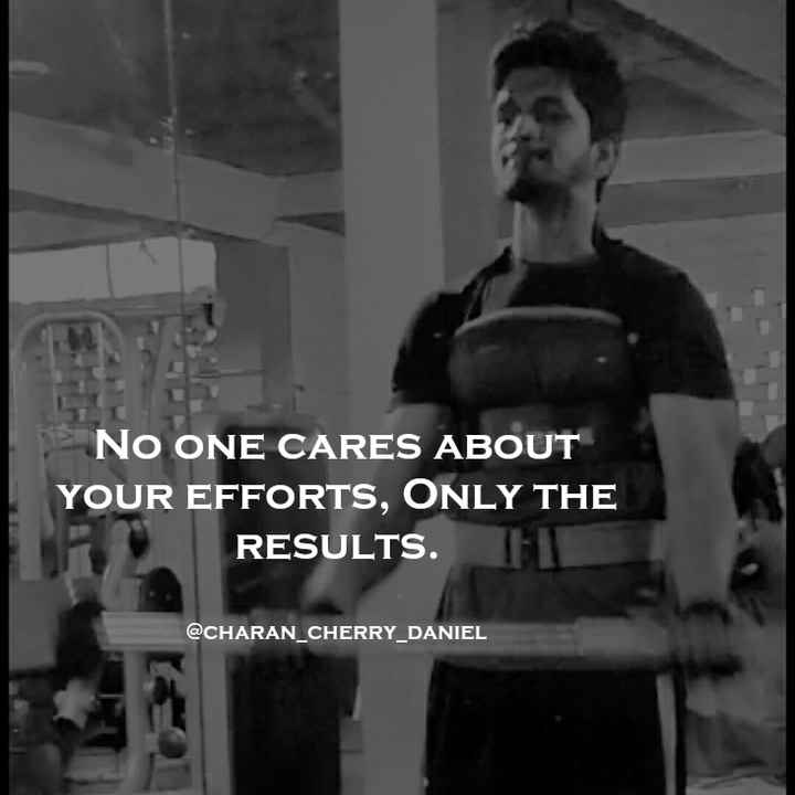 successful motivation - NO ONE CARES ABOUT YOUR EFFORTS , ONLY THE RESULTS . THI @ CHARAN _ CHERRY _ DANIEL - ShareChat