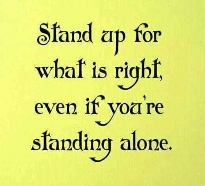 positive thinking - Stand up for what is right , even if you ' re standing alone . - ShareChat