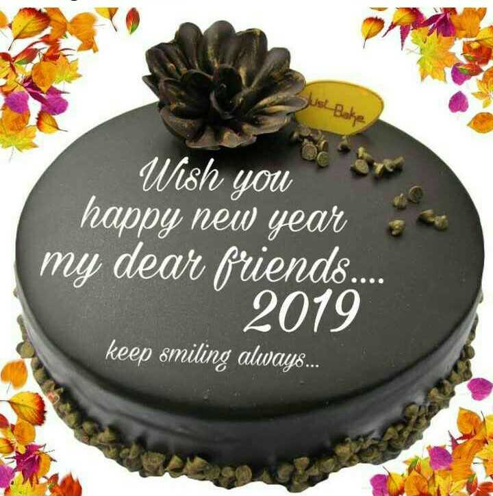 advance happy newyear - Just Bake Wish you happy new year my dear friends . . . 2019 keep smiling always . . . - ShareChat