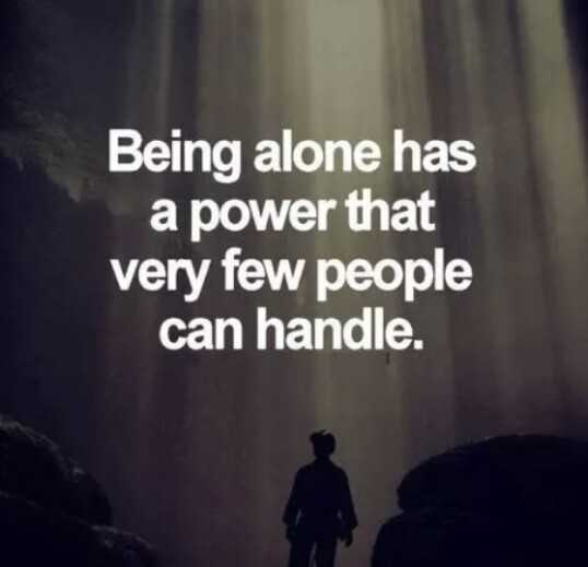 Alone - Being alone has a power that very few people can handle . - ShareChat