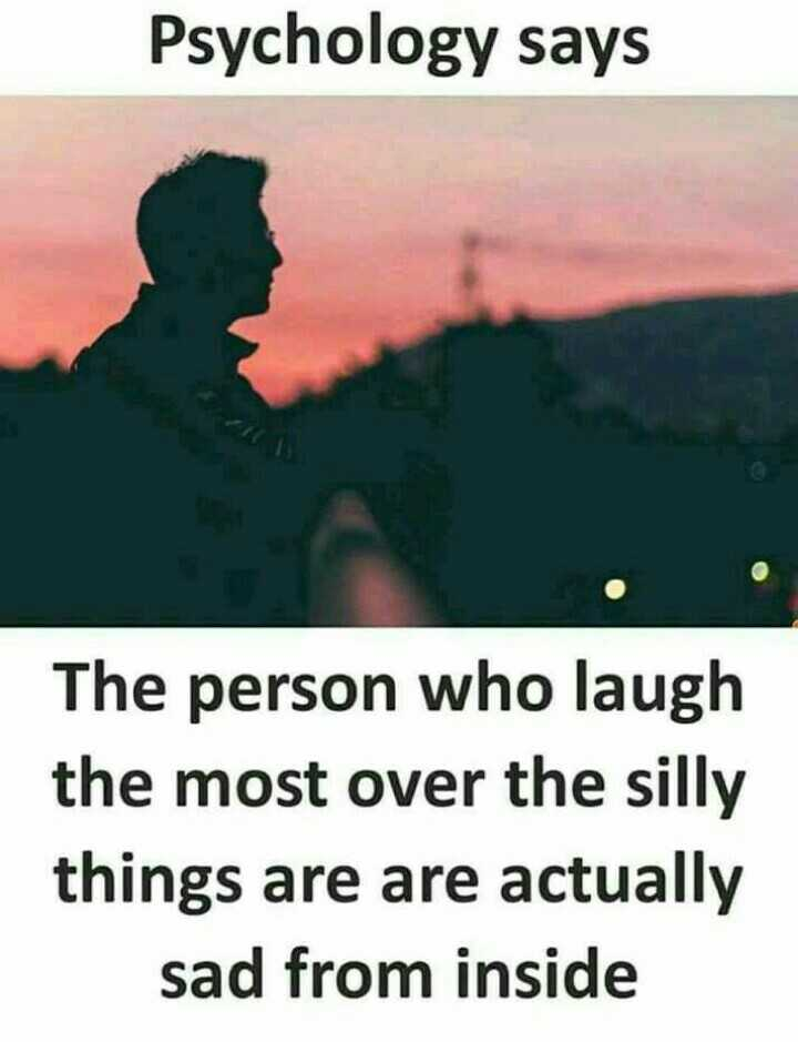 beautiful quotations - Psychology says The person who laugh the most over the silly things are are actually sad from inside - ShareChat