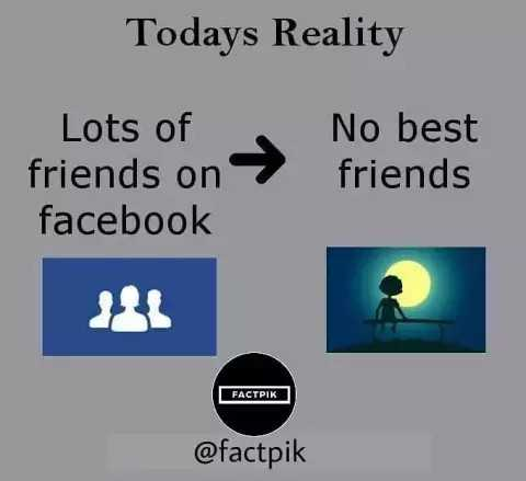 reality - Todays Reality Lots of friends on facebook No best friends @ factpik - ShareChat