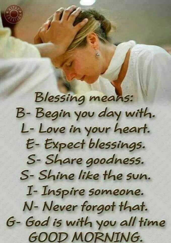 best quotations - Blessing means : B - Begin you day with . L - Love in your heart . E - Expect blessings . S - Share goodness . S - Shine like the sun . I - Inspire someone . N - Never forgot that . G - God is with you all time GOOD MORNING . - ShareChat