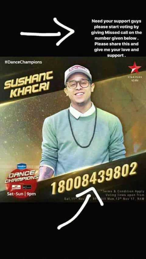sushant khatri - > Need your support guys please start voting by giving Missed call on the number given below . Please share this and give me your love and support . # DanceChampions SUSHANC KHACRI DANCE CHAMPIONS 22 KS Sat - Sun 9pm 18008439802 * Terms Condition Apply Voting lines open from - ShareChat