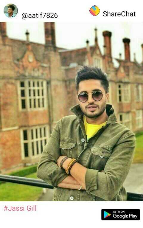 Punjabi Singers - @ aatif7826 ShareChat III # Jassi Gill GET IT ON Google Play - ShareChat