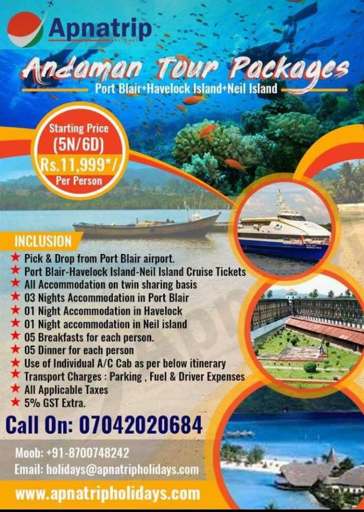 हैप्पी बर्थडे पी टी उषा - Apnatrip Andaman Tour Packages Port Blair + Havelock Island + Neil Island Starting Price ( 5N / 6D ) Rs . 11 , 999 * Per Person INCLUSION * Pick & Drop from Port Blair airport . * Port Blair - Havelock Island - Neil Island Cruise Tickets * All Accommodation on twin sharing basis * 03 Nights Accommodation in Port Blair * 01 Night Accommodation in Havelock * 01 Night accommodation in Neil island * 05 Breakfasts for each person . * 05 Dinner for each person * Use of Individual A / C Cab as per below itinerary * Transport Charges : Parking , Fuel & Driver Expenses * All Applicable Taxes * 5 % GST Extra . Call On : 07042020684 Moob : + 91 - 8700748242 Email : holidays @ apnatripholidays . com www . apnatripholidays . com  - ShareChat