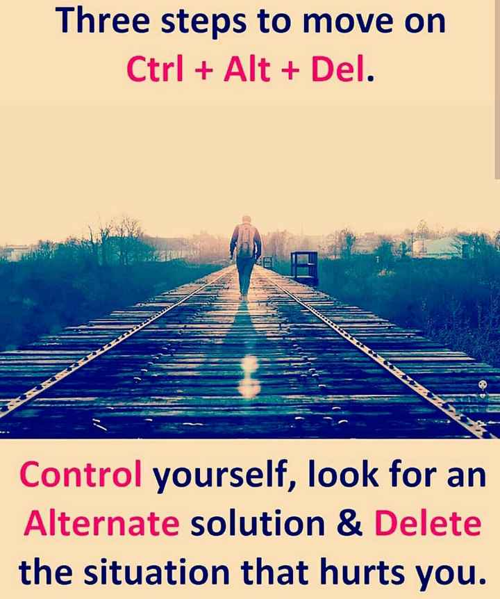 tru lines - Three steps to move on Ctrl + Alt + Del . Control yourself , look for an Alternate solution & Delete the situation that hurts you . - ShareChat