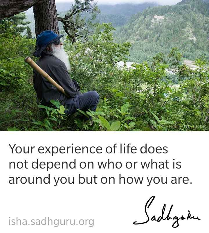 sadhguru quotes - algunes Your experience of life does not depend on who or what is around you but on how you are . Sadigan isha . sadhguru . org - ShareChat
