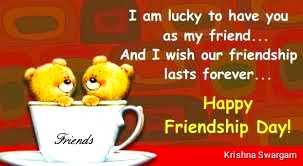 swargam favourite - I am lucky to have you as my friend And wish our friendship lasts forever... Happy Friendship Day! Friends Krishna Swargam - ShareChat