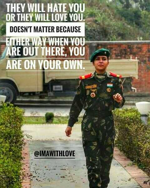 Soldiers Love - THEY WILL HATE YOU OR THEY WILL LOVE YOU . DOESN ' T MATTER BECAUSE EITHER WAY WHEN YOU ARE OUT THERE , YOU ARE ON YOUR OWN . @ IMAWITHLOVE - ShareChat