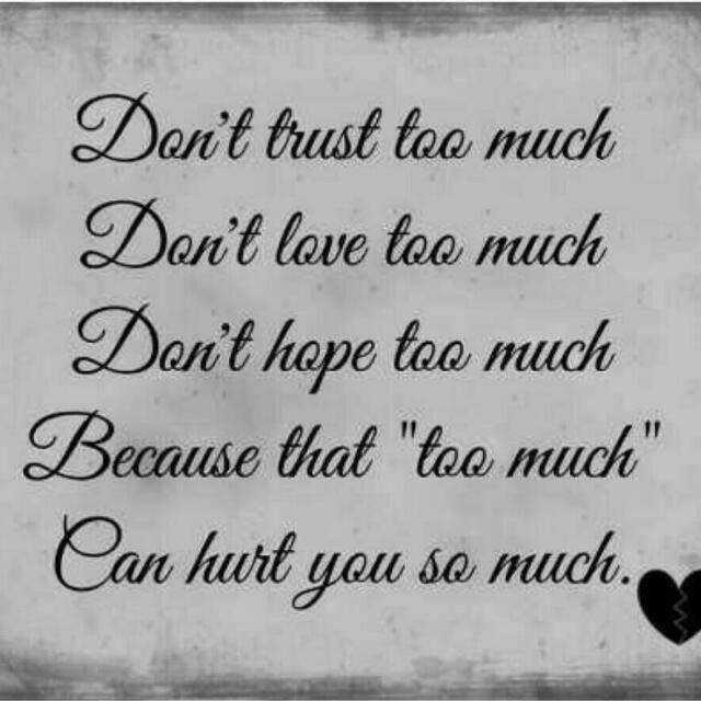 kavalai - Don ' t trust too much Don ' t love too much Don ' t hope too much Because that too much Can hurt you so much . - ShareChat
