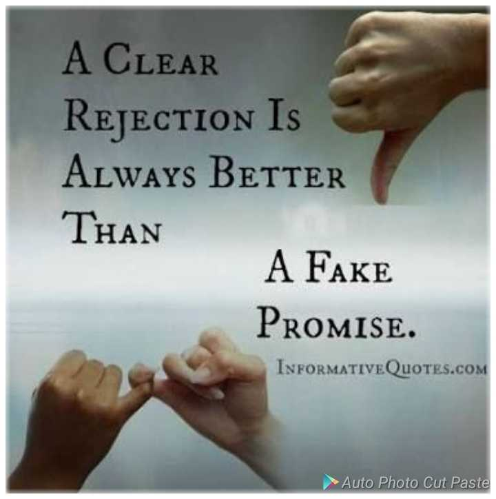 My life my wish - A CLEAR REJECTION IS Always BETTER THAN A FAKE PROMISE . INFORMATIVE QUOTES . COM Auto Photo Cut Paste - ShareChat