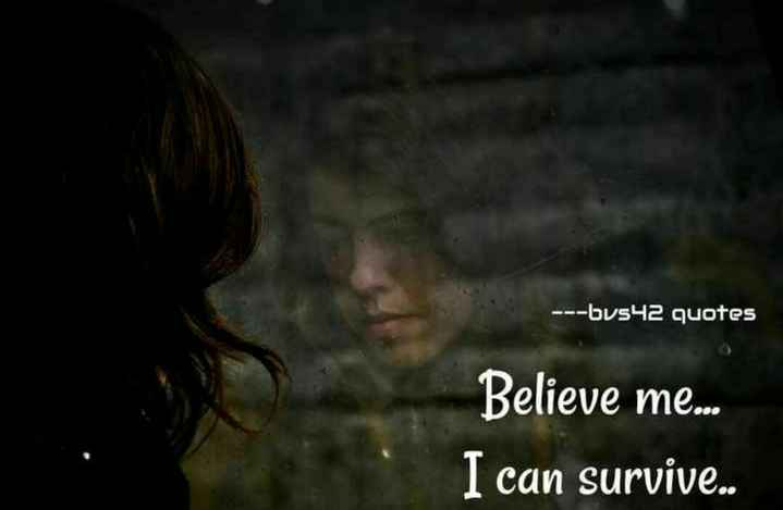---bvs42 edits - - - - bvs42 quotes Believe me . . . I can survive . . - ShareChat