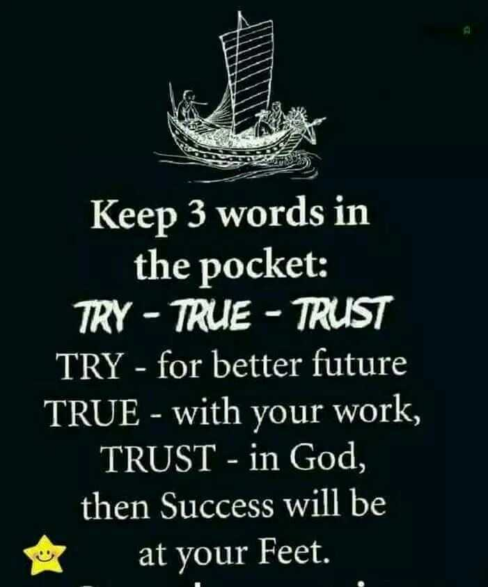 PsY - Keep 3 words in the pocket: TRY TRUE TRUST - for better future with your work, God, then Success will be at Feet. - ShareChat