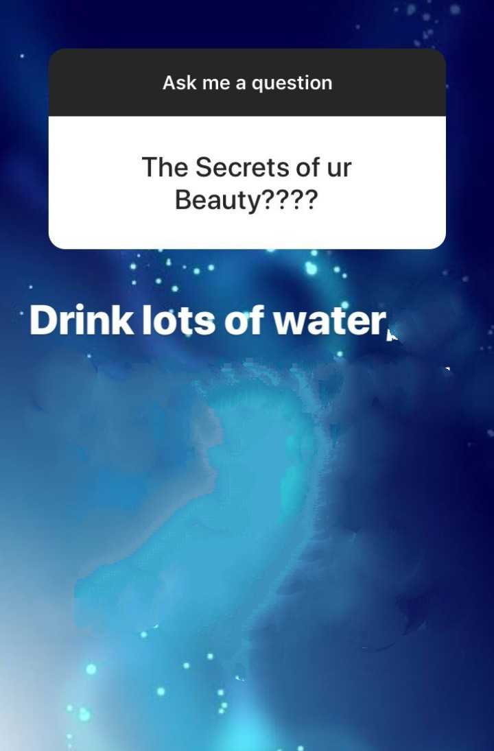 मेरे बारे में - Ask me a question The Secrets of ur Beauty ? ? ? ? Drink lots of water - ShareChat