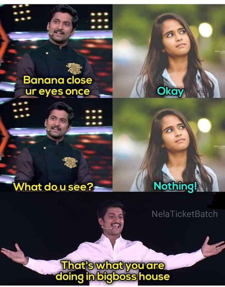 big boss comedy - Banana close ur eves once Okay What do u see? Nothing!* NelaTicketBatclh Thats you are doing in bigboss house - ShareChat