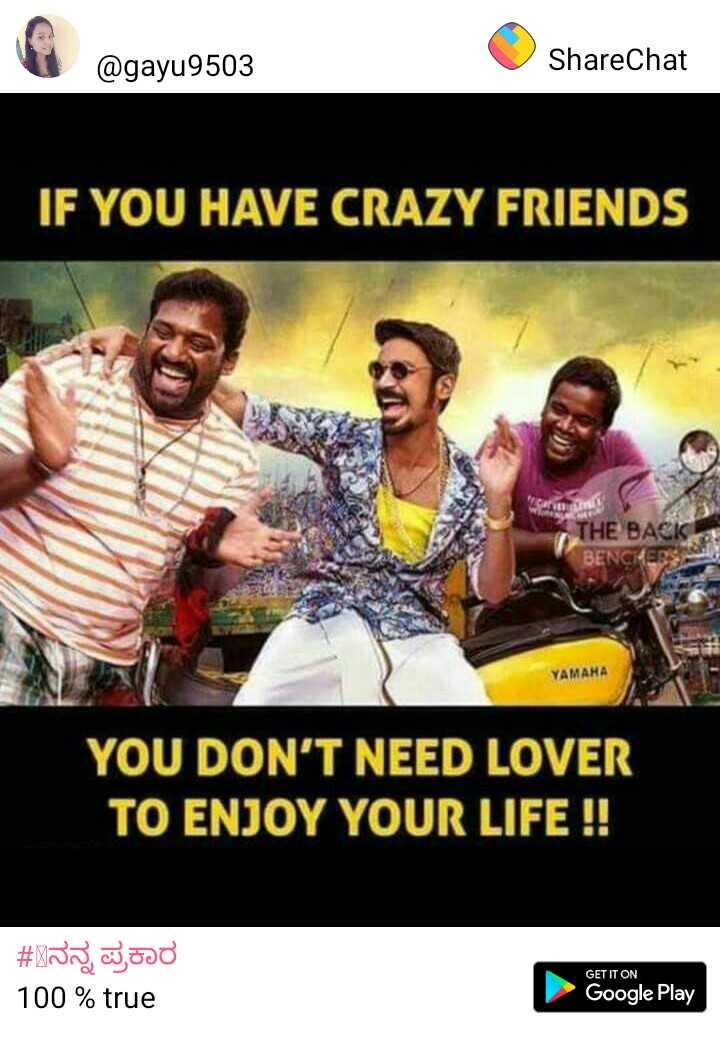 crazy - @ gayu9503 ShareChat IF YOU HAVE CRAZY FRIENDS Rumah THE BACK BENCHERS YAMAHA YOU DON ' T NEED LOVER TO ENJOY YOUR LIFE ! ! # 733 , J3D 100 % true GET IT ON Google Play - ShareChat