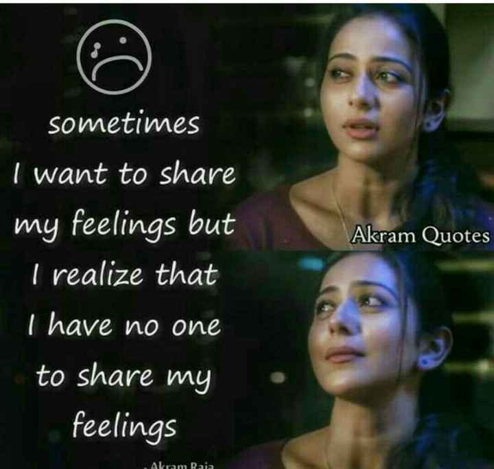 my feelings - Akram Quotes sometimes I want to share my feelings but I realize that T have no one to share my feelings - Akram Raia . - ShareChat