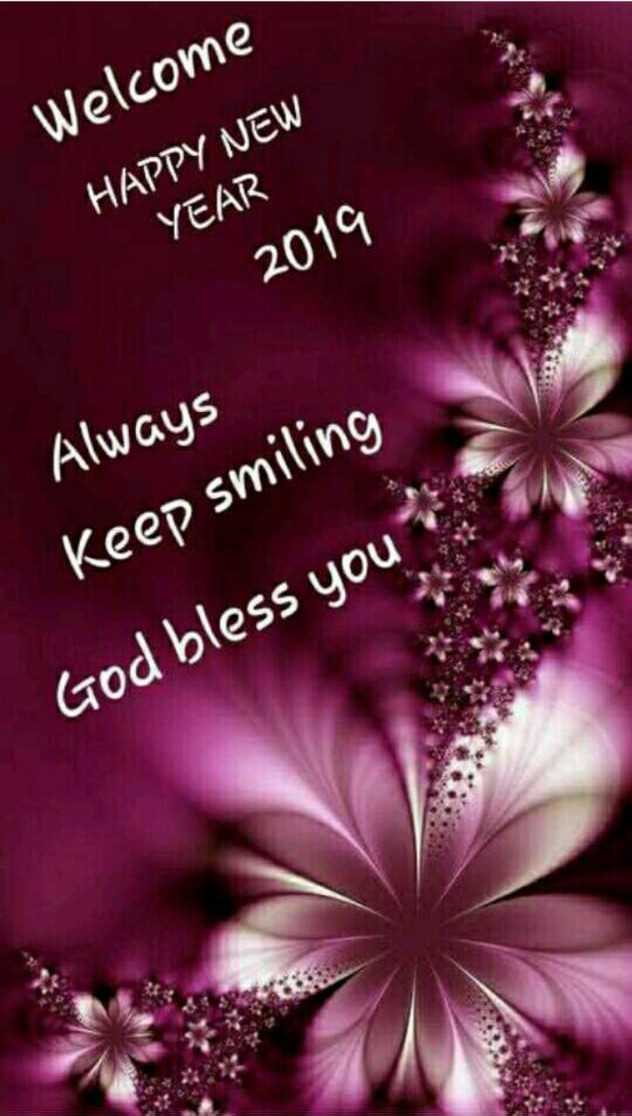 2019 का स्वागत - Welcome HAPPY NEW YEAR 2019 Always Keep smiling God bless you - ShareChat