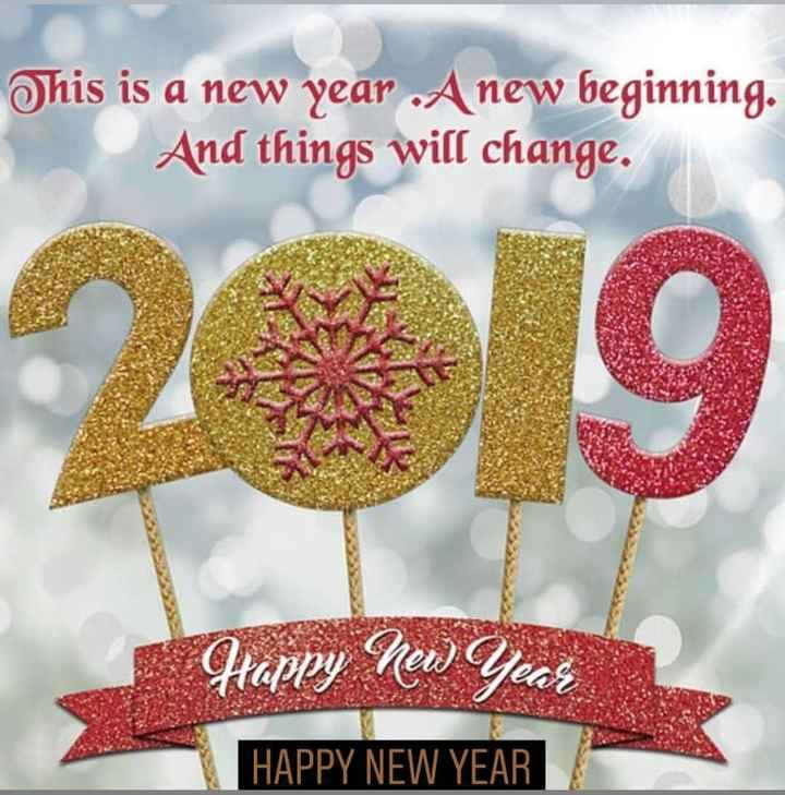 🎉 Happy New Year 2019 😍 - This is a new year . A new beginning . And things will change . 9 Happy New Years HAPPY NEW YEAR - ShareChat