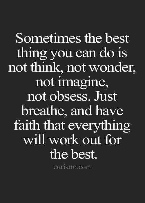 jana priya nudigalu - Sometimes the best thing you can do is not think , not wonder , not imagine , not obsess . Just breathe , and have faith that everything will work out for the best . curiano . com - ShareChat
