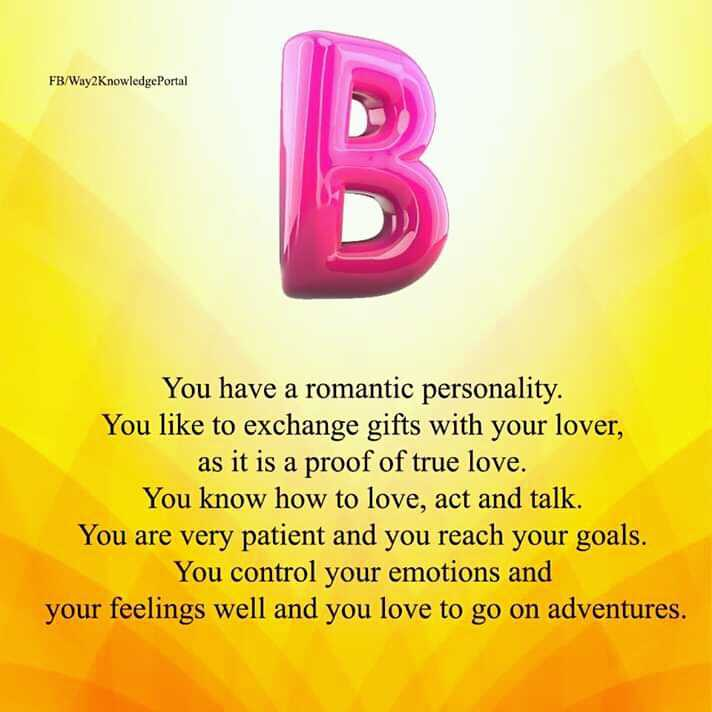 love - FB / Way2KnowledgePortal You have a romantic personality . You like to exchange gifts with your lover , as it is a proof of true love . You know how to love , act and talk . You are very patient and you reach your goals . You control your emotions and your feelings well and you love to go on adventures . - ShareChat