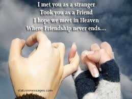 whatsaap stets - I met you as a stranger Took you as a Friend 1 hope we meet in Heaven Where Friendship never ends . . . . - ShareChat