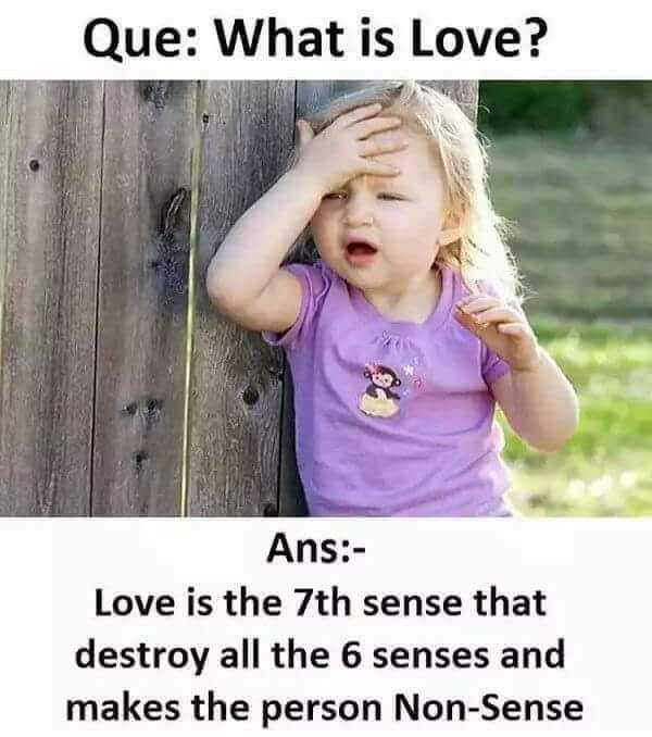 ଓଡିଆ ଢଗ ଢଗାଳି - Que : What is Love ? Ans : Love is the 7th sense that destroy all the 6 senses and makes the person Non - Sense - ShareChat