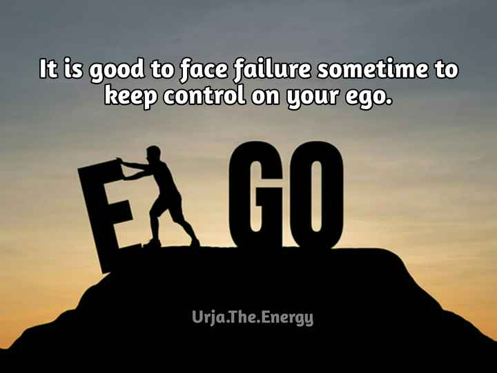 motivation qoute - It is good to face failure sometime to It is poona jute keep control on your ego . mumeo oecume GO Urja . The . Energy - ShareChat