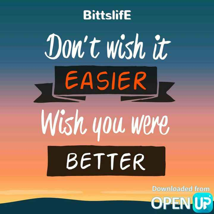 भरोसा और विश्वास - Bittslife Don ' t wish it EASIER Wish you were BETTER Downloaded from OPEN UP - ShareChat