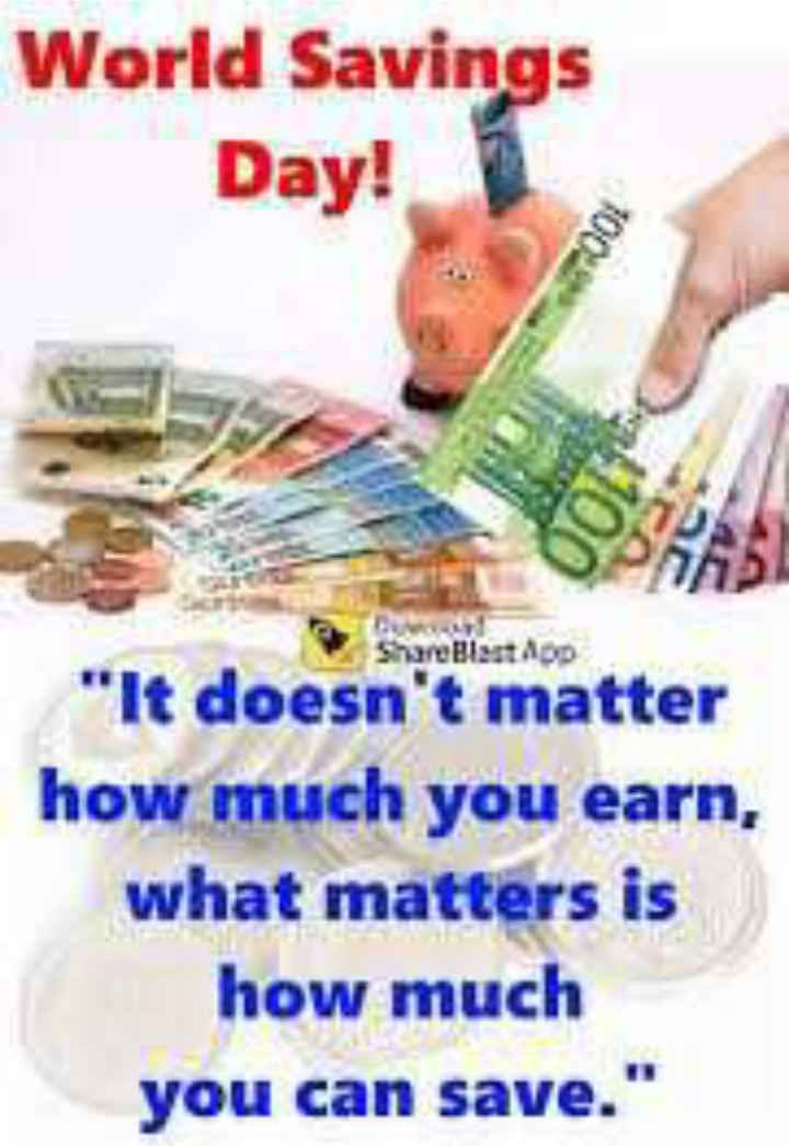 World Saving Day - World Savings Day ! Share Blast App It doesn ' t matter how much you earn , what matters is how much you can save . - ShareChat