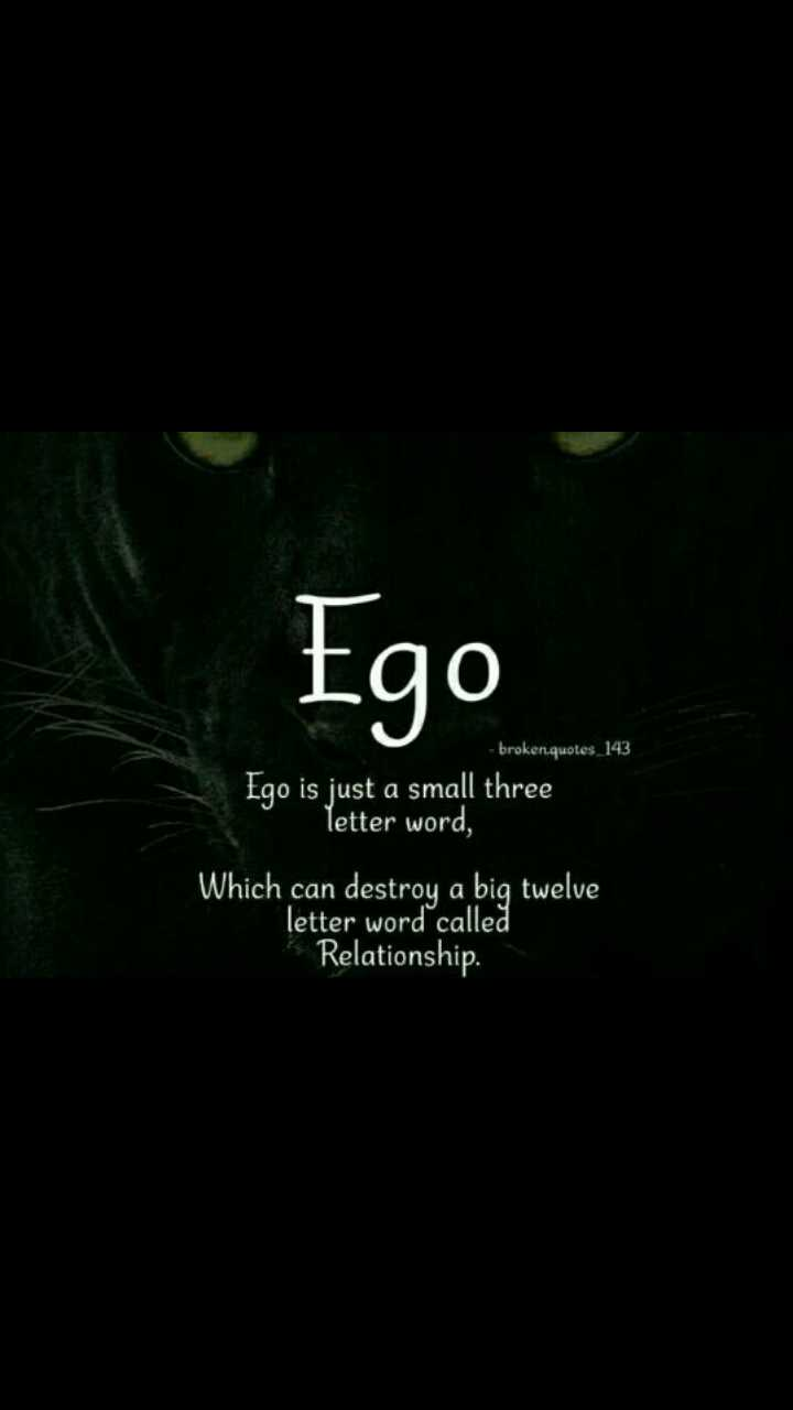 quotes - Ego - broken . quotes 143 Ego is just a small three letter word , ' Which can destroy a big twelve letter word called Relationship . - ShareChat