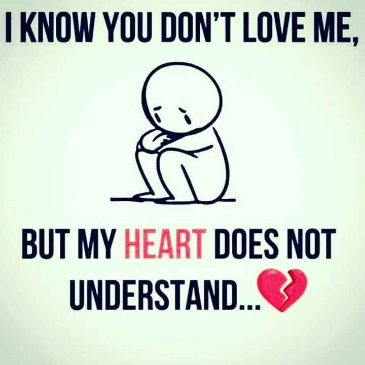today special - I KNOW YOU DON ' T LOVE ME , SO BUT MY HEART DOES NOT UNDERSTAND . - ShareChat