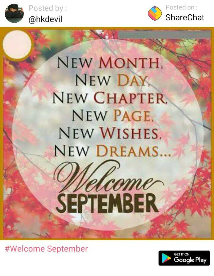 Welcome September - Posted by : @ hkdevil Posted on : ShareChat NEW MONTH , NEW DAY , NEW CHAPTER NEW PAGE , NEW WISHES , NEW DREAMS . . lcome SEPTEMBER # Welcome September GET IT ON Google Play - ShareChat